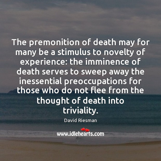 The premonition of death may for many be a stimulus to novelty Image