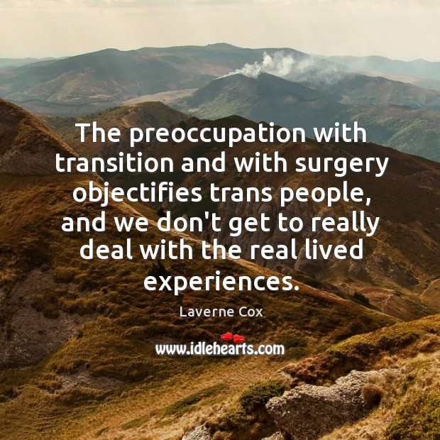 Image, The preoccupation with transition and with surgery objectifies trans people, and we