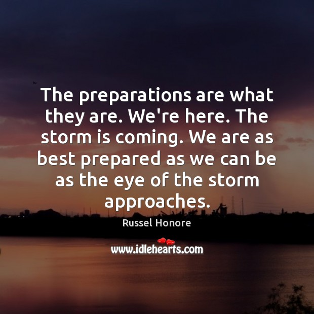 The preparations are what they are. We're here. The storm is coming. Image
