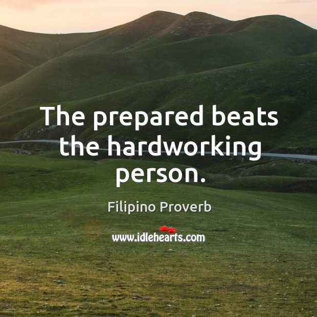 The prepared beats the hardworking person. Filipino Proverbs Image