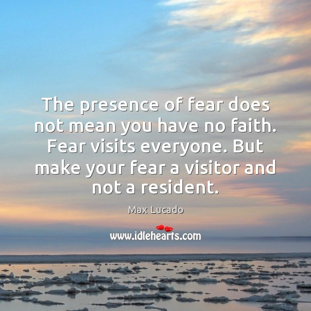 Image, The presence of fear does not mean you have no faith. Fear