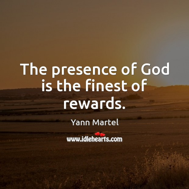 The presence of God is the finest of rewards. Yann Martel Picture Quote