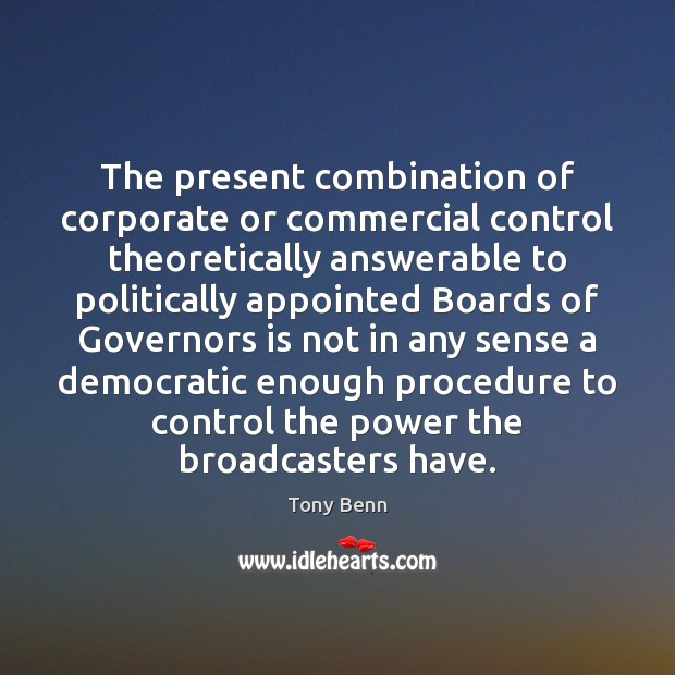 The present combination of corporate or commercial control theoretically answerable to politically Image