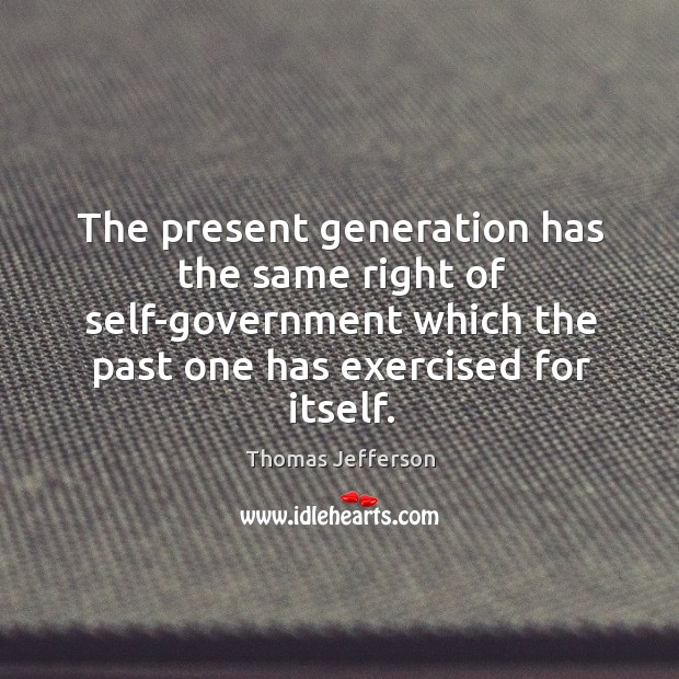 Image, The present generation has the same right of self-government which the past