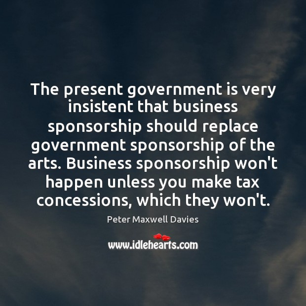 Image, The present government is very insistent that business sponsorship should replace government