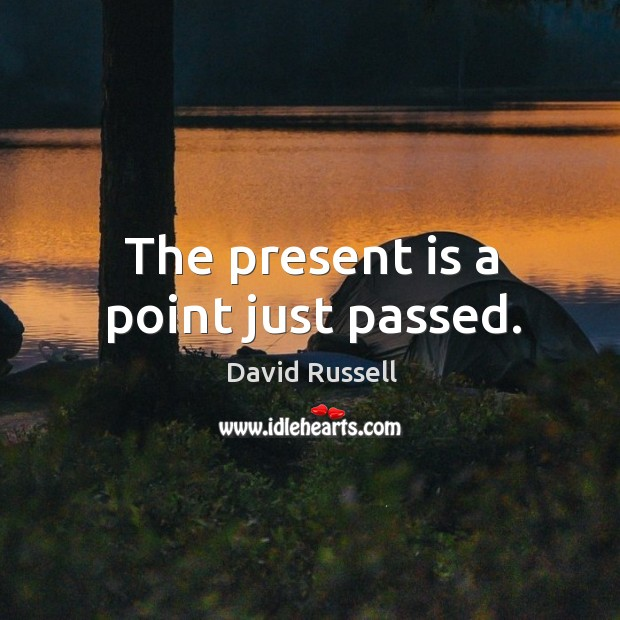 The present is a point just passed. Image