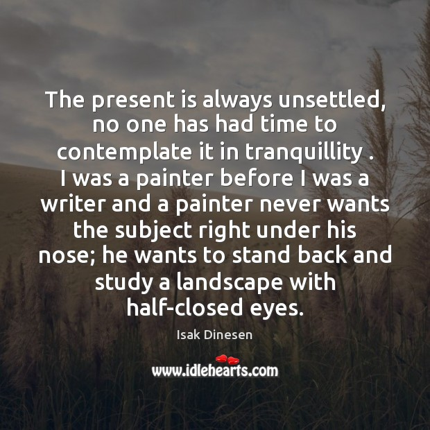 The present is always unsettled, no one has had time to contemplate Image