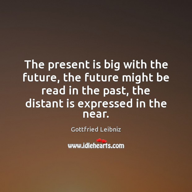 The present is big with the future, the future might be read Image