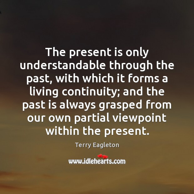 The present is only understandable through the past, with which it forms Past Quotes Image