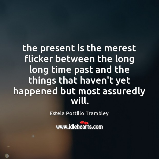 The present is the merest flicker between the long long time past Image
