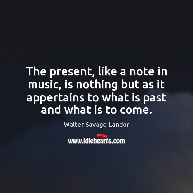 Image, The present, like a note in music, is nothing but as it