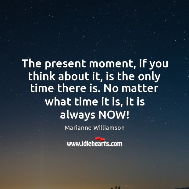 Image, The present moment, if you think about it, is the only time