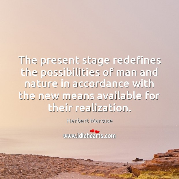 The present stage redefines the possibilities of man and nature in accordance Herbert Marcuse Picture Quote
