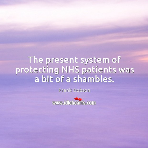 The present system of protecting nhs patients was a bit of a shambles. Image