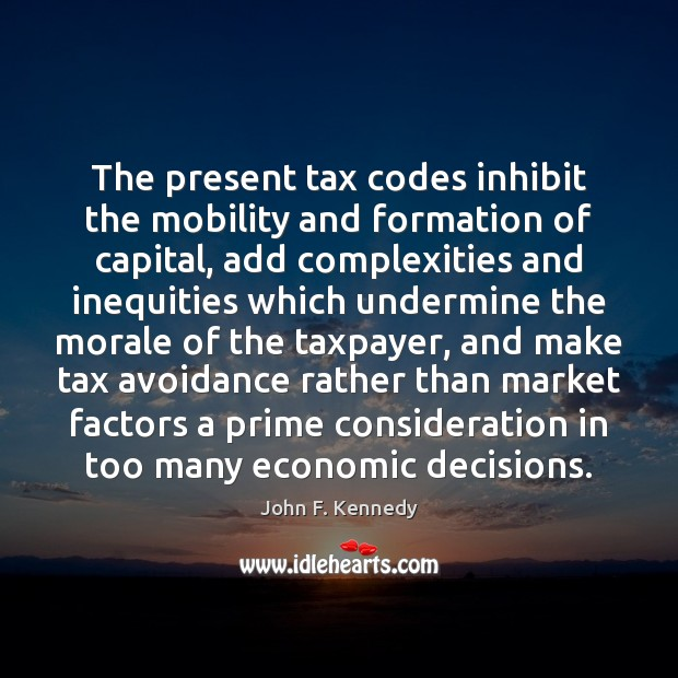 Image, The present tax codes inhibit the mobility and formation of capital, add