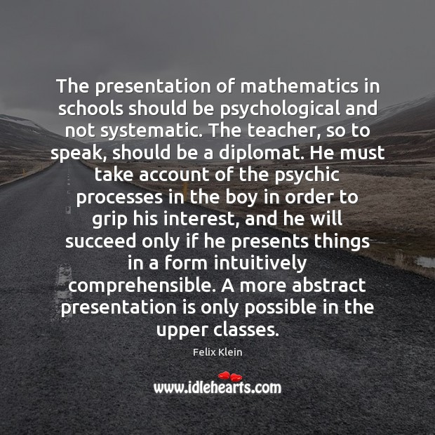 The presentation of mathematics in schools should be psychological and not systematic. Image