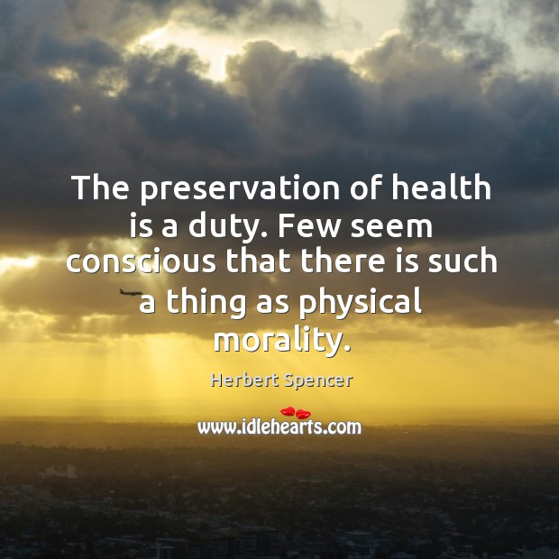 Image, The preservation of health is a duty. Few seem conscious that there is such a thing as physical morality.