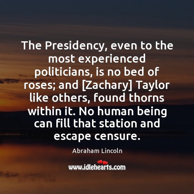 Image, The Presidency, even to the most experienced politicians, is no bed of