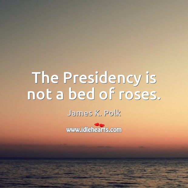The Presidency is not a bed of roses. Image