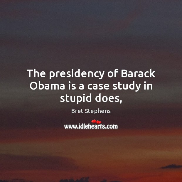 Image, The presidency of Barack Obama is a case study in stupid does,