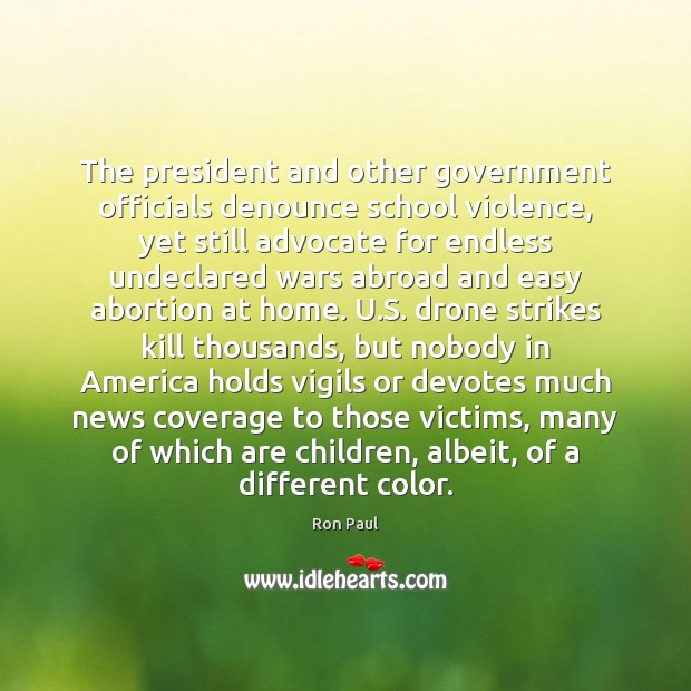 The president and other government officials denounce school violence, yet still advocate Ron Paul Picture Quote