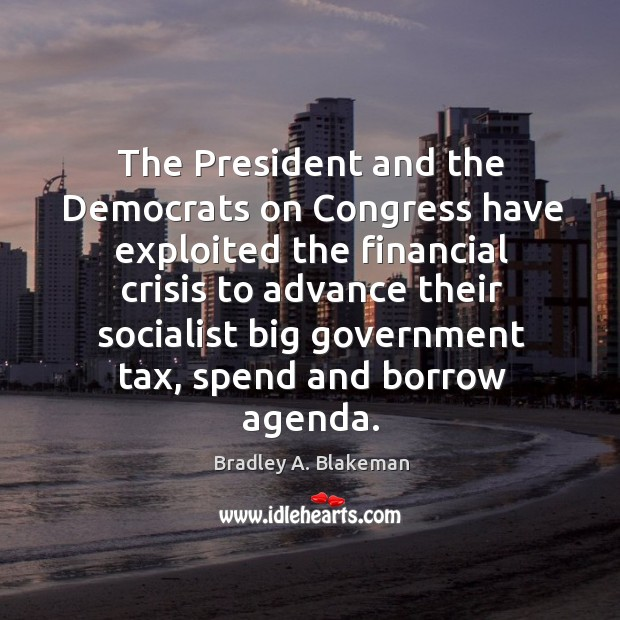 Image, The president and the democrats on congress have exploited the financial crisis
