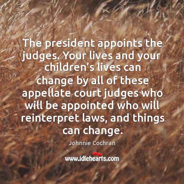 The president appoints the judges. Image
