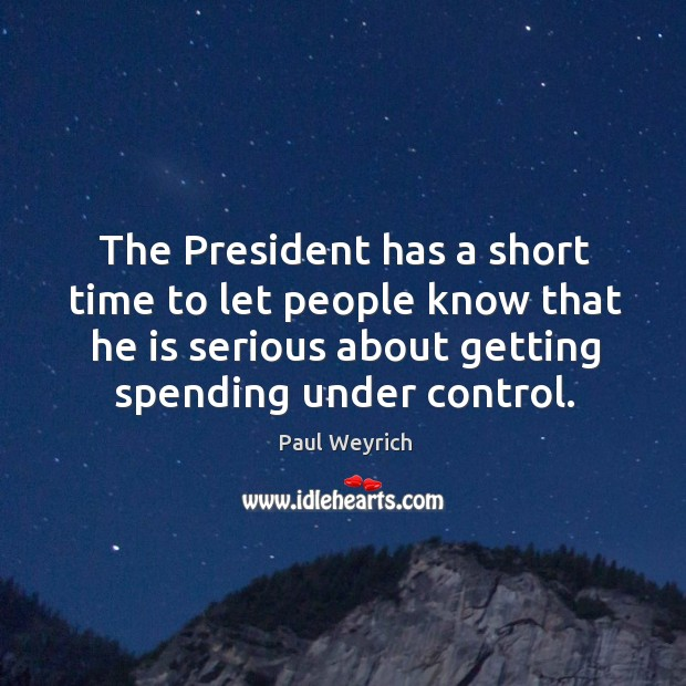 The president has a short time to let people know that he is serious about getting spending under control. Image