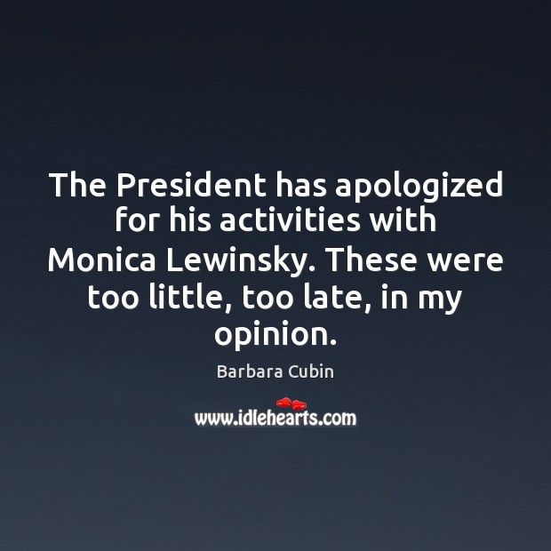 The President has apologized for his activities with Monica Lewinsky. These were Image