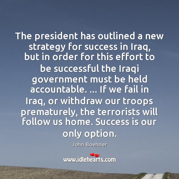 The president has outlined a new strategy for success in Iraq, but To Be Successful Quotes Image