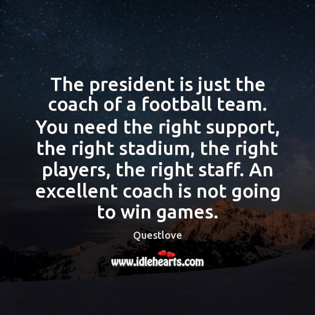The president is just the coach of a football team. You need Image