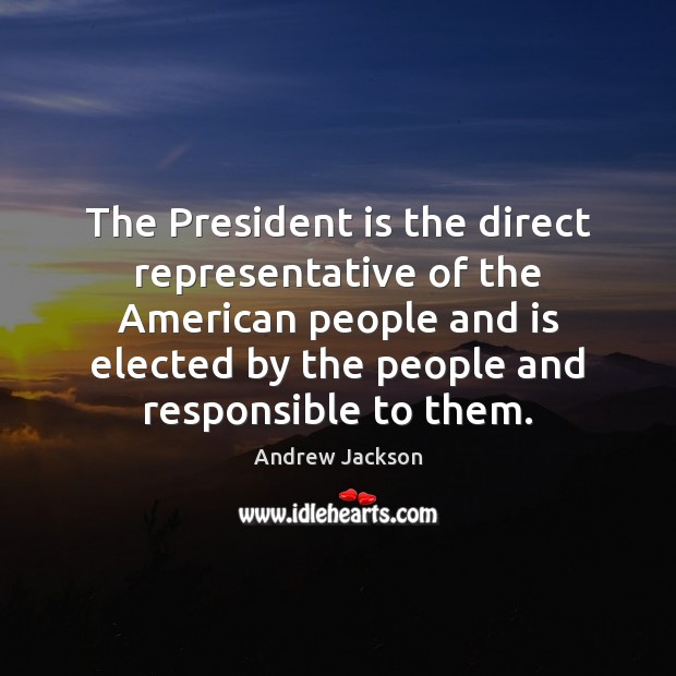 The President is the direct representative of the American people and is Image