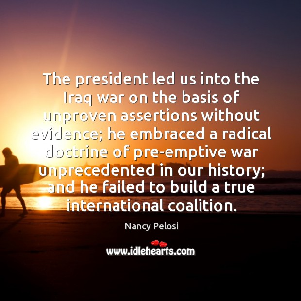 Image, The president led us into the iraq war on the basis of unproven assertions without evidence;