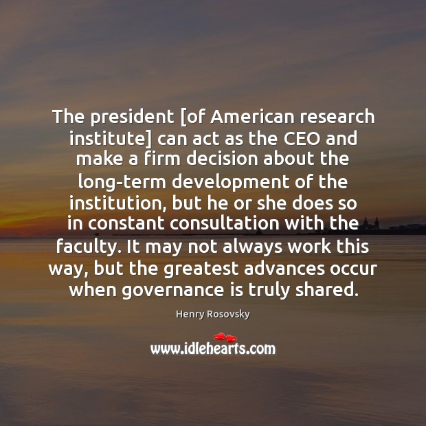 Image, The president [of American research institute] can act as the CEO and