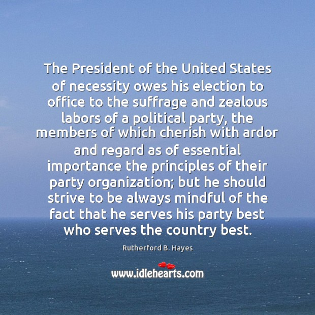 The President of the United States of necessity owes his election to Rutherford B. Hayes Picture Quote