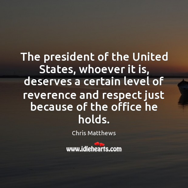 Image, The president of the United States, whoever it is, deserves a certain