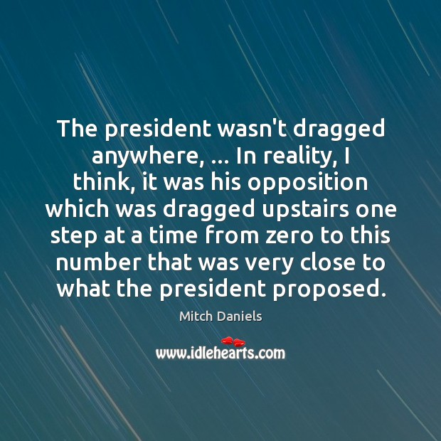 The president wasn't dragged anywhere, … In reality, I think, it was his Image