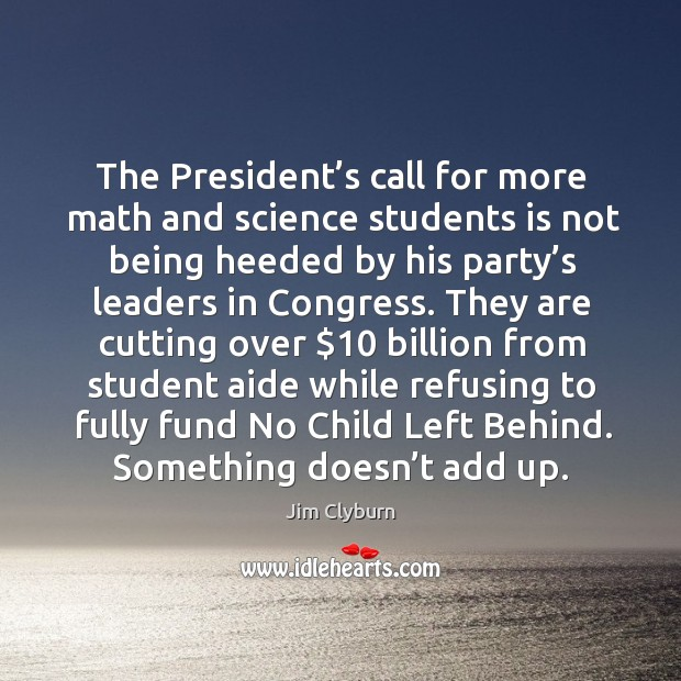 Image, The president's call for more math and science students is not being heeded by his party's leaders in congress.