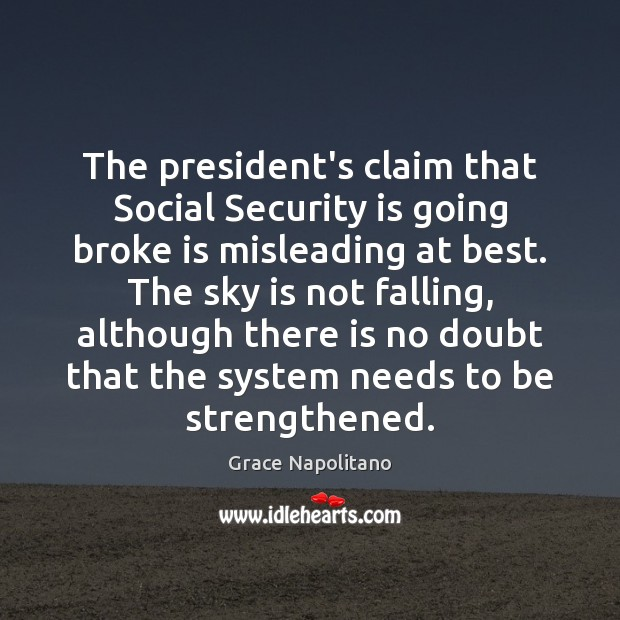 The president's claim that Social Security is going broke is misleading at Grace Napolitano Picture Quote