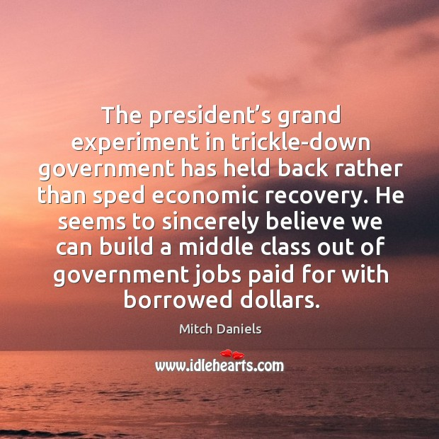 The president's grand experiment in trickle-down government has held back rather Image