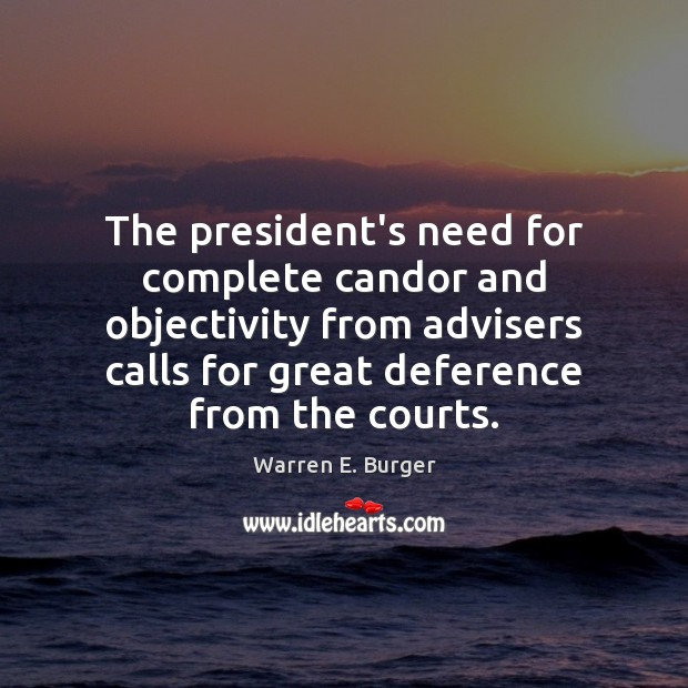 The president's need for complete candor and objectivity from advisers calls for Image