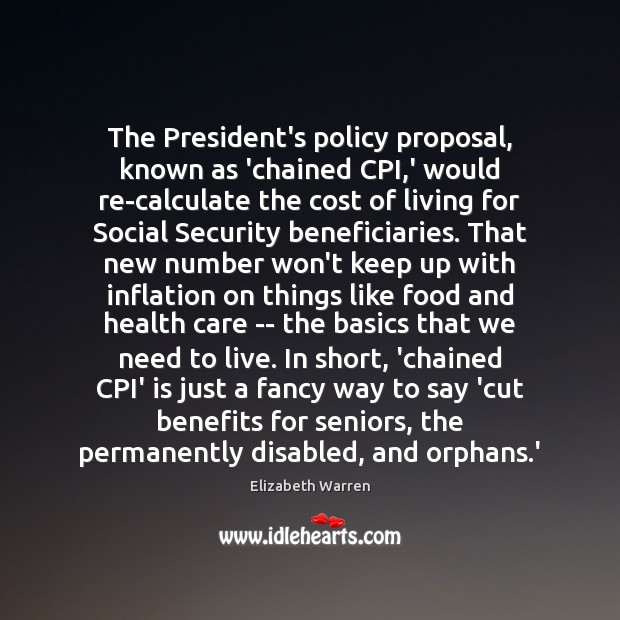 The President's policy proposal, known as 'chained CPI,' would re-calculate the Elizabeth Warren Picture Quote