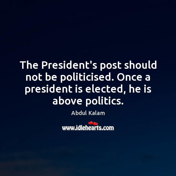 Image, The President's post should not be politicised. Once a president is elected,