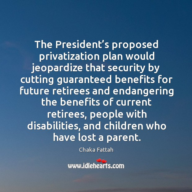 The president's proposed privatization plan would jeopardize that security by cutting Image