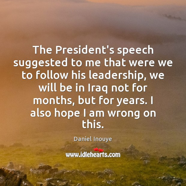 The President's speech suggested to me that were we to follow his Image