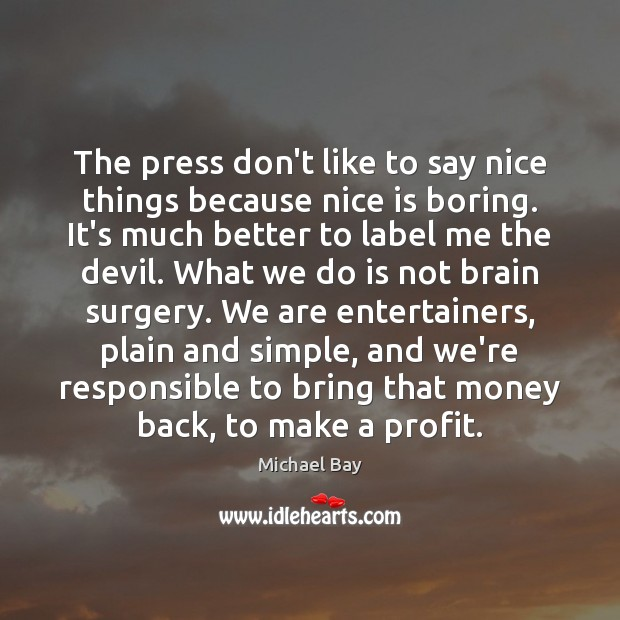 Image, The press don't like to say nice things because nice is boring.