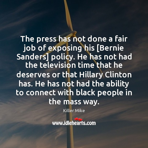 The press has not done a fair job of exposing his [Bernie Image