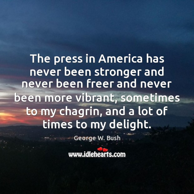Image, The press in America has never been stronger and never been freer