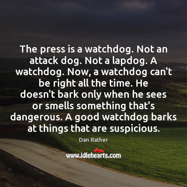 Image, The press is a watchdog. Not an attack dog. Not a lapdog.