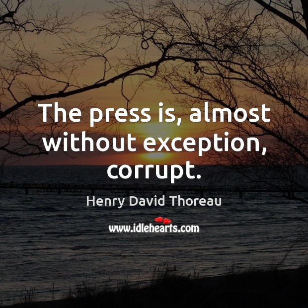 The press is, almost without exception, corrupt. Image